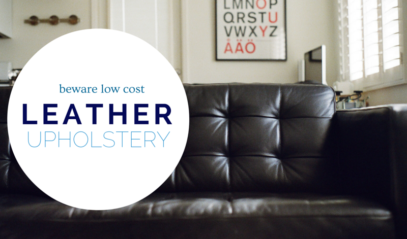 Beware Low Cost Leather Upholstery