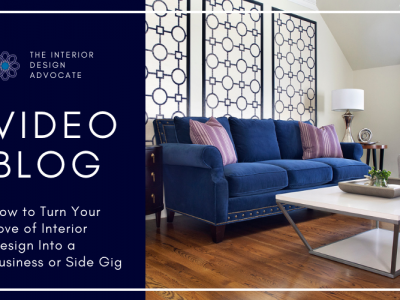 Turning Your Love Of Interior Design Into A Business or Side Gig